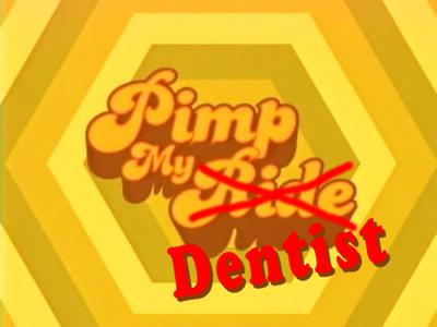 pimp my dentist
